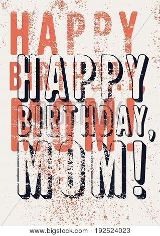 Happy Birthday, Mom! Typographical vintage grunge Birthday Card. Retro vector illustration.