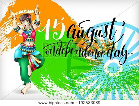 happy independence day of india greeting card or banner with hand lettering and girl dancing in national clothes on brush stroke background in color indian flag, vector illustration