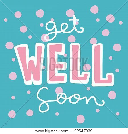 Get well soon word lettering on cute pink polka dot on blue background illustration