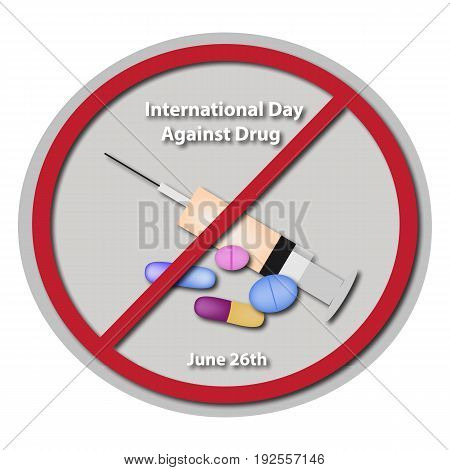 International Day Against Drug Abuse. 26 June. Syringe, capsule tablets, prohibitory sign. Vector illustration on isolated background.