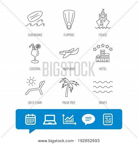 Cruise, waves and cocktail icons. Hotel, palm tree and surfboard linear signs. Airplane, deck chair and flippers flat line icons. Report file, Graph chart and Chat speech bubble signs. Vector