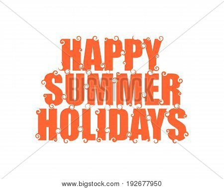 Vector lettering illustration with text happy summer holidays. Typography poster with abstract ornament of curls.