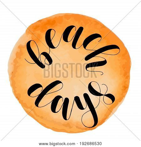 Beach days. Lettering vector illustration. Inspiring quote. Motivating modern calligraphy. Great for postcards, prints and posters, greeting cards, home decor, apparel design and more.
