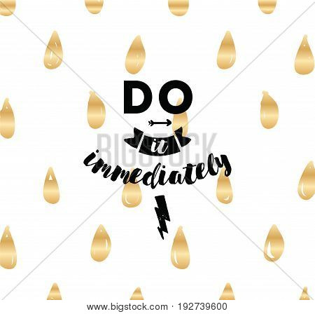 Do it immediately. Anti procrastination inspirational quote, motivation. Typography for poster, invitation, greeting card or t-shirt. Vector lettering, inscription, calligraphy design. Text background