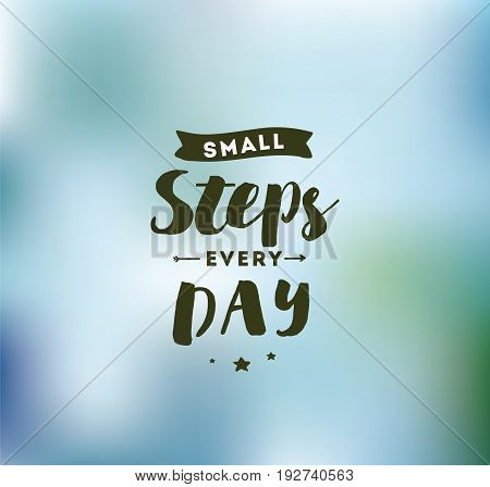 Small steps every day. Inspirational quote, motivation. Typography for poster, invitation, greeting card or t-shirt. Vector lettering, inscription, calligraphy design. Text background
