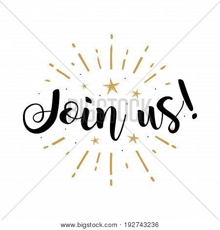 Join us. Beautiful greeting card poster with calligraphy black text Word gold fireworks star. Hand drawn design elements. Handwritten modern brush lettering on a white background isolated vector
