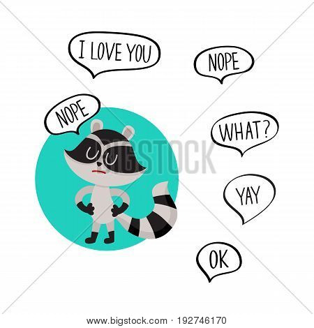 Cute little raccoon character with Nope word in speech bubble and additionally phrase, cartoon vector illustration isolated on white background.