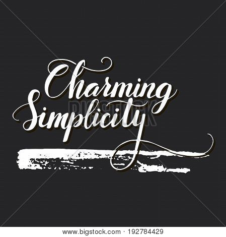 Charming Simplicity. Vector lettering card. Handdrawn positive unique calligraphy for print, greeting cards and photo overlays.