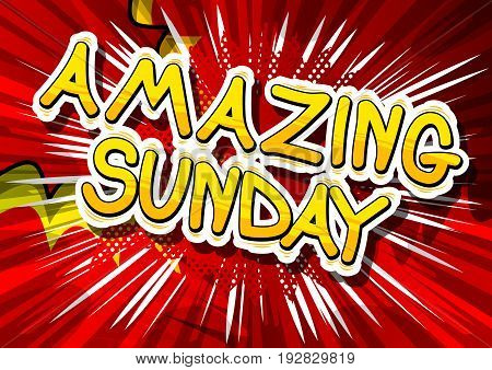 Amazing Sunday - Comic book style word on abstract background.