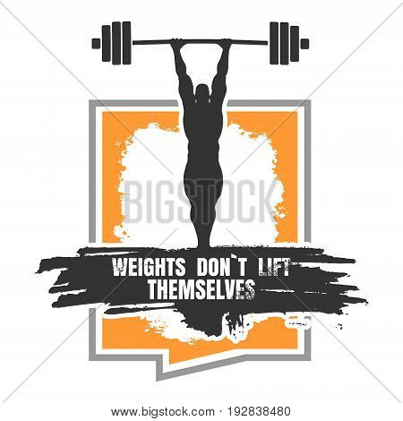 Bodybuilder and huge barbell silhouettes. Icon of the posing athlete. Weights dont lift themselves. Gym and fitness motivation quote. Creative vector typography poster concept. Grunge texture