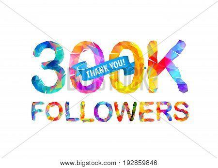 300K Followers. Thank You!