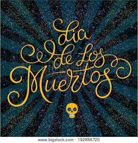 Day of the dead vector colorful illustration. Lettering 'Dia de los Muertos' (Day of the Dead) for postcard Invitation poster to the Day of the dead party. Mexican day of the dead