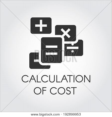 Black icon of calculation of cost and accounting department concept. Symbol estimate outlay. Dealing with debit and credit. Label drawn in flat design