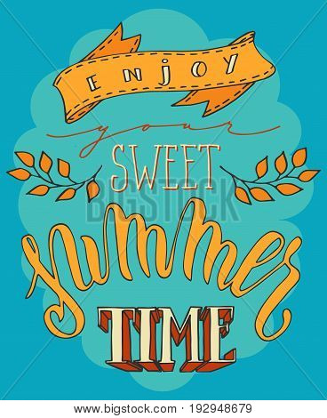 Enjoy your sweet Summer time poster. Colorful hand drawn lettering over blue background. Summer holidays vector illustration.