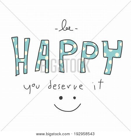 Be happy you deserve it word and smile face illustration