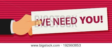 Hand holding a piece of paper with text We Need You vector illustration