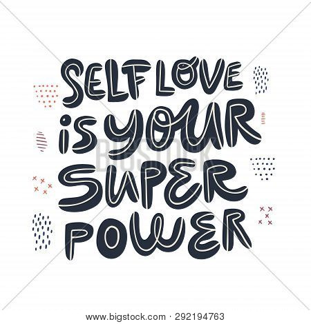 Motivational Girl Power Handwritten Quote. Self Love Is Your Superpower Stylized Lettering, Typograp