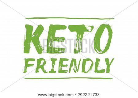 Keto Friendly - Handdrawn Green Text, Label. Diet, Healthy Food, Wellness, Ketosis. Lettering For Pa