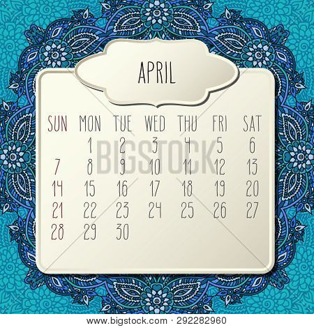 April Year 2019 Vector Monthly Calendar Over Blue Doodle Ornate Hand Drawn Floral Background, Week S