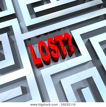 The word Lost in the middle of a maze or labyrinth symbolizing disorientation and not knowing where to turn, having lost your way poster