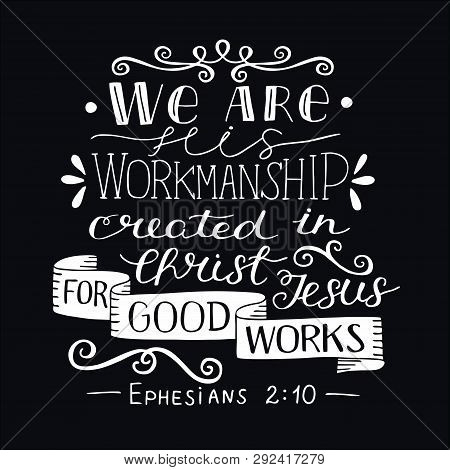 Hand Lettering With Bible Verse We Are His Workmanship, Created In Christ For Good Works On Black Ba