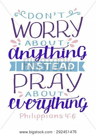 Hand Lettering With Bible Verse Do Not Worry About Anything, Instead Pray About Everything.