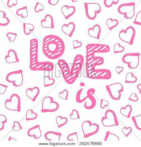 Love Is Seamless Pattern With Hearts. Happy Valentines Day Greeting Card. Vector Illustration On Whi