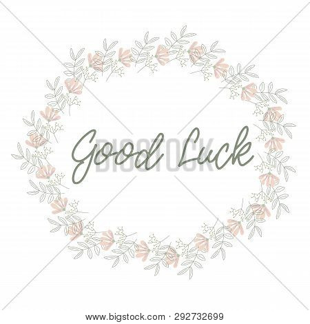 Good Luck Slogan In A Floral Wreath. Pastel Colors. T-shirt And Other Design. Vector
