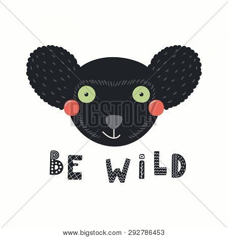Hand Drawn Vector Illustration Of A Cute Funny Indri Lemur Face, With Lettering Quote Be Wild. Isola