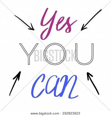 Yes You Can. Hand Drawn Motivational Quote With Arrows. Vector Illustration.