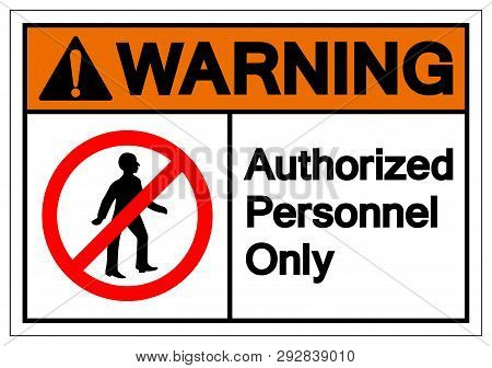 Warning Authorized Personnel Only Symbol Sign ,vector Illustration, Isolate On White Background Labe