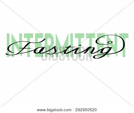 Intermittent Fasting Hand Drawn Lettering. Modern Calligraphy. Vector Illustration.