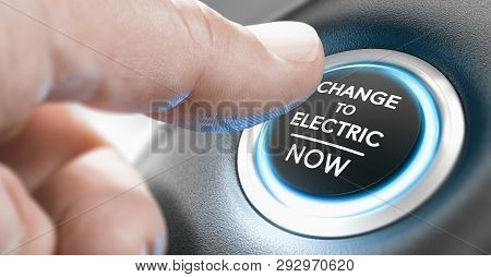 Finger Pressing A Start Button With The Message Change To Electric Now. Composite Image Between A Ha