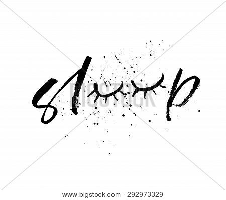 Hand Drawn Phrase Sleep With Closed Eyes. Vector Lettering Background. Ink Illustration. Modern Brus