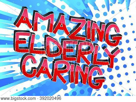 Amazing Elderly Caring Comic Book Style Cartoon Words On Abstract Colorful Comics Background.