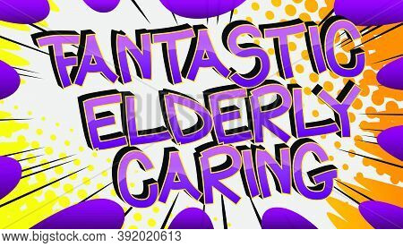 Fantastic Elderly Caring Comic Book Style Cartoon Words On Abstract Colorful Comics Background.