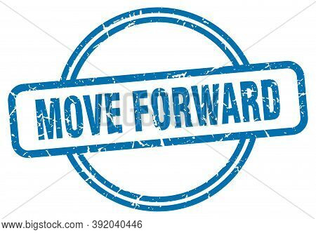 Move Forward Stamp. Move Forward Round Vintage Grunge Sign. Move Forward