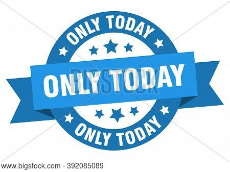 Only Today Round Ribbon Isolated Label. Only Today Sign