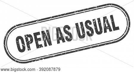 Open As Usual Stamp. Rounded Grunge Textured Sign. Label