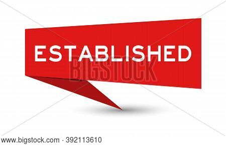 Red Color Paper Speech Banner With Word Established On White Background
