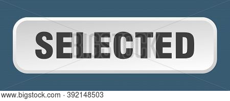 Selected Button. Selected Square 3d Push Button