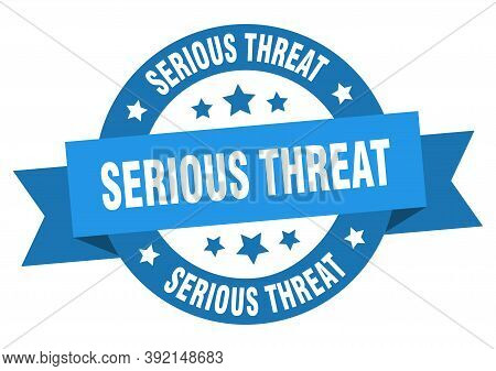Serious Threat Round Ribbon Isolated Label. Serious Threat Sign