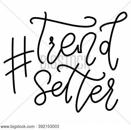 Hashtag Trendsetter. Black Line Lettering Isolated On White Background. Vector Illustration Design F