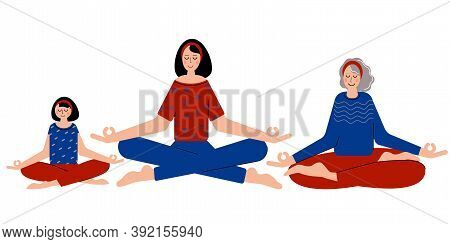 Daughter, Mum And Grandmother Meditate Together. Keep Calm And Meditate. Woman Feel Free And Relaxed