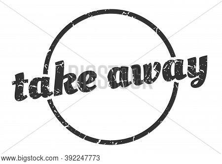 Take Away Sign. Take Away Round Vintage Grunge Stamp. Take Away