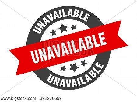 Unavailable Sign. Round Ribbon Sticker. Isolated Tag
