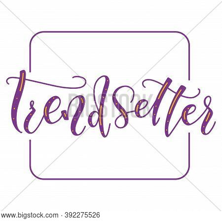 Trendsetter, Colored Hand Written Lettering Isolated On White Background. Vector Illustration Design