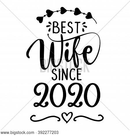Best Wife Since 2020 - Funny Lovely Wedding Typography. Vector Eps. Good For Scrap Booking, T-shirt,