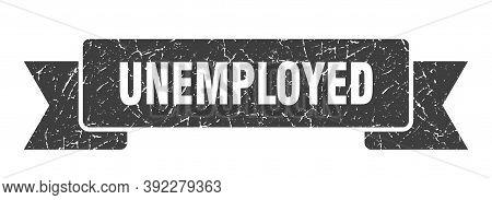 Unemployed Ribbon. Unemployed Grunge Band Sign. Unemployed Banner