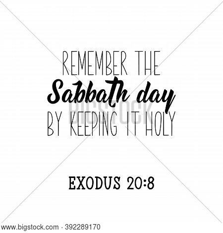 Remember The Sabbath Day By Keeping It Holy. Lettering. Inspirational And Bible Quote. Can Be Used F